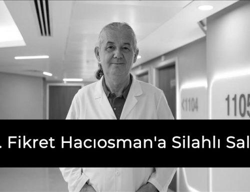 Meslektaşımız Dr. Fikret Hacıosman'a Silahlı Saldırı