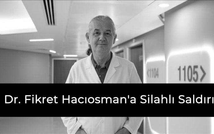 Dr. Fikret Hacıosman'a Silahlı Saldırı